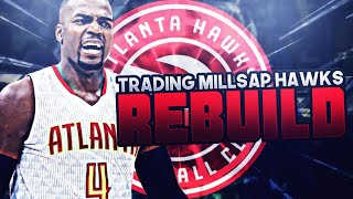 HUGE 5 STAR TRADE!! TRADING PAUL MILLSAP HAWKS REBUILD! NBA 2K17