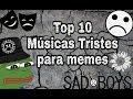 TOP 10 MUSICAS TRISTES PARA MEMES#SAD