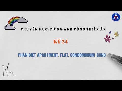 [TIẾNG ANH CÙNG THIÊN ÂN] - Kỳ 24: Phân Biệt Flat, Apartment, Condominium, Condo Trong Tiếng Anh