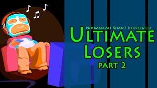 Ultimate Losers | Part 2 | illustrated | Nouman Ali Khan