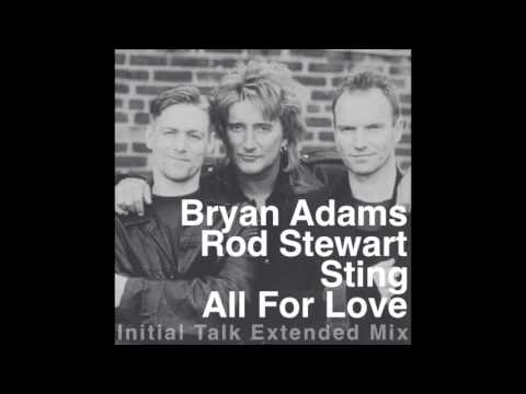 Bryan Adams, Rod Stewart and Sting - All For Love (Initial Talk Extended Mix) @InitialTalk