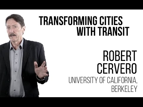 Robert Cervero - Transforming Cities with Transit