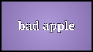 Bad apple Meaning