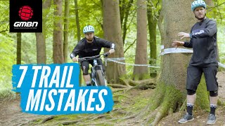 7 Things You Are Doing Wrong On A Mountain Bike Ride | MTB Trail Mistakes
