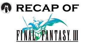 What happened in Final Fantasy III? (RECAPitation)