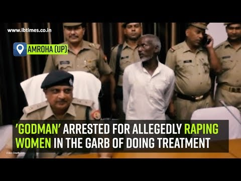 GODMAN arrested for allegedly raping women in the garb of doing treatment