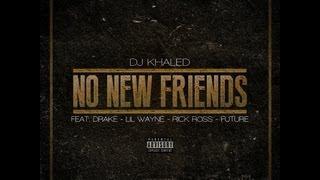 DJ Khaled - No New Friends ft Drake Rick Ross  Lil Wayne (CDQ)