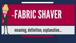What is FABRIC SHAVER? What does FABRIC SHAVER mean? FABRIC SHAVER meaning & explanation