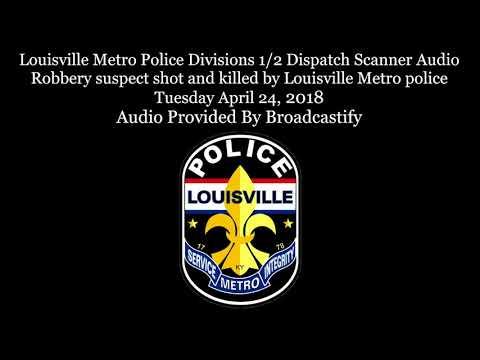 Louisville Metro Police Dispatch Scanner Audio suspect shot and killed by Louisville Metro police