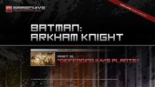 Batman: Arkham Knight (PS4) Gamechive (City of Fear, Pt 19: Defending Ivy