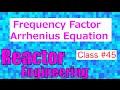 Frequency Factor in Arrhenius Equation // Reactor Engineering - Class 45