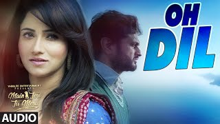 ROSHAN PRINCE: OH DIL (AUDIO SONG) | MAIN TERI TU MERA | LATEST PUNJABI MOVIE 2016