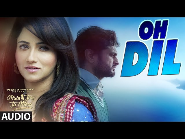 ROSHAN PRINCE: OH DIL (AUDIO SONG) | MAIN TERI TU MERA | LATEST PUNJABI MOVIE 2016