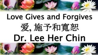 Love Gives and Forgives - Dr. Lee Her Chin