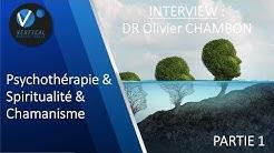 DR Olivier Chambon : Psychothérapie, Spiritualité & Chamanisme (PARTIE 1)