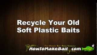 Soft Plastic Baits - Recycle Your Old, Tore Up Soft Plastic Baits and Make Them New Again