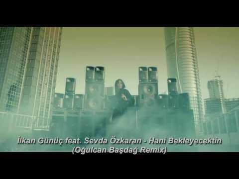 İlkan Günüç feat. Sevda Özkaran - Hani Bekleyecektin (Oğulcan Başdağ Remix)