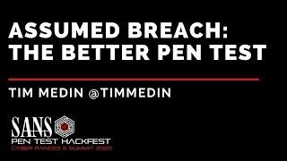 Assumed Breach: The Better Pen Test w/ Tim Medin - SANS HackFest & Ranges Summit 2020