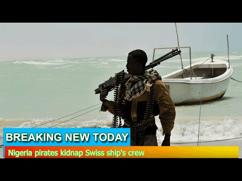 Breaking News - Nigeria pirates kidnap Swiss ship's crew