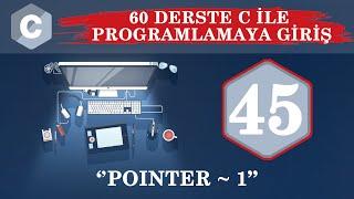 C Ders 45 Pointer / 1