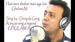 Hum tere shahar me Ghulam Ali +lyrics |Deepak Garg