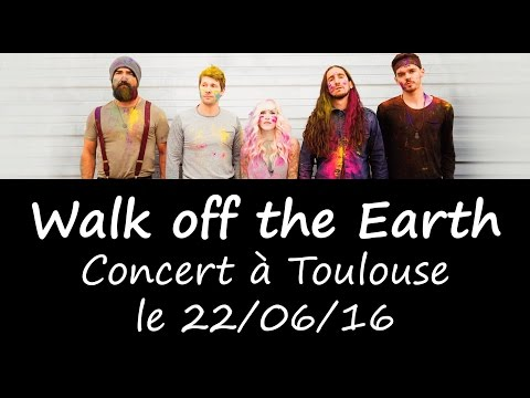 Walk off the Earth - Live in Toulouse - 22/06/16