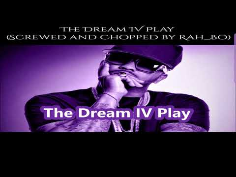 The Dream  IV Play Screwed and Chopped REQUESTED