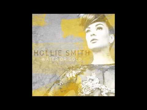 """""""Water Or Gold"""" - Hollie Smith"""