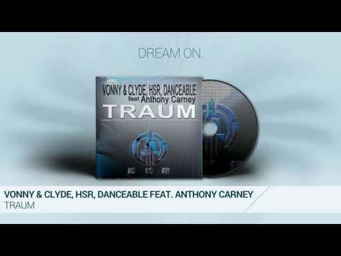 Vonny & Clyde, HSR, DanceAble Feat. Anthony Carney - Traum (Orginal Mix)