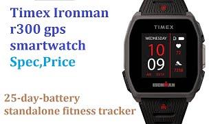 Timex Ironman r300 gps smartwatch Spec,Price