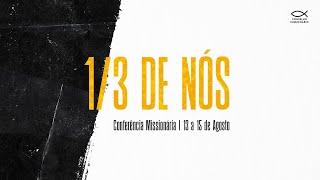 Conferência Missionária 2021 - 1/3 de Nós - IPALPHA
