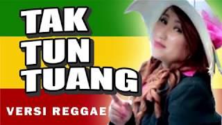 Tak Tun Tuang Versi Reggae