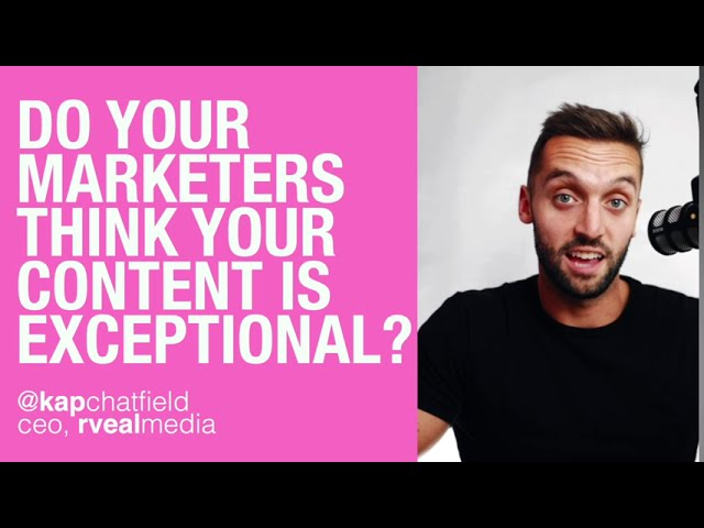 Do your marketers think your content is exceptional? | rveal Marketing Tips
