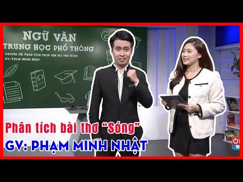 """Ngữ Văn 12: Phân tích trọn vẹn bài thơ """"Sóng"""" cùng thầy Phạm Minh Nhật"""