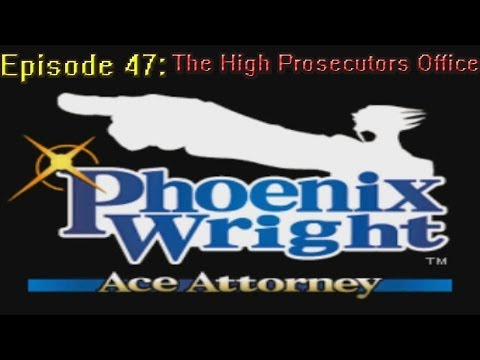 Phoenix Wright Ace Attorney Ep 47: The High Prosecutor's Office
