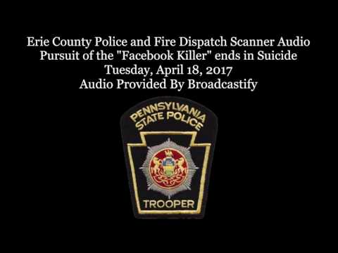 Erie County Police and Fire Dispatch Scanner Audio Pursuit of the Facebook Killer ends in Suicide