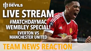 Everton vs Manchester United | WEMBLEY LIVE STREAM! | Team News and More!