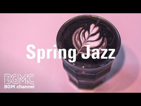 Spring Coffee Time Jazz – Good Mood Relax Jazz Music Background for Relax, Sleep