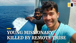 US missionary John Allen Chau killed with arrows by remote Indian Ocean tribe