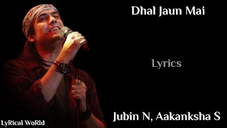 Download song Lyrics: Dhal Jaun Mai Full Song | Jubin Nautiyal, Aakanksha Sharma | Jeet Ganguli | Manoj Muntashir