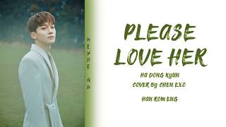 Cover by CHEN - PLEASE LOVE HER (Ha Dong Kyun) - [Color Coded Lyrics Han/Rom/Eng 가사]