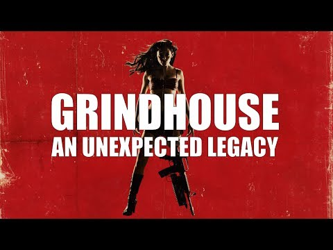 Grindhouse - An Unexpected Legacy