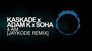 [Future Bass] -  Kaskade x Adam K x Soha - 4 AM (JayKode Remix)
