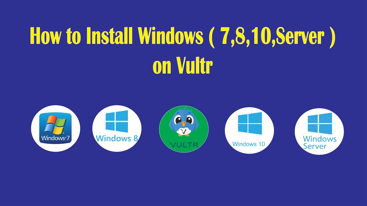 How to install Windows 7,8,10 on Vultr from Custom Windows