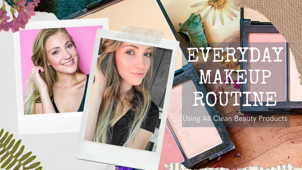 My Everyday Makeup Routine Using All Clean Beauty