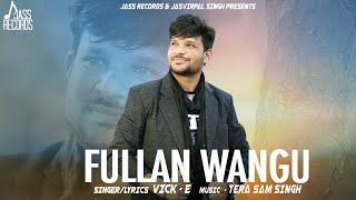 Phullan Waang | (Full HD ) | Vick E | New Punjabi Songs 2018 | Latest Punjabi Songs 2018