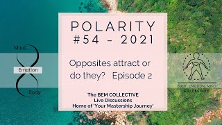 #54 POLARITY - Opposites attract or they? Episode 2 by The BEM Collective