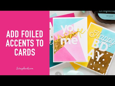 Add Sparkle To Your Next Card With Foil! | Scrapbook.com