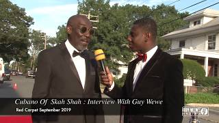 Cubano Of  Skah Shah : Interview With Guy Wewe Red Carpet September 2019