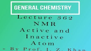 General Chemistry Lecture 362 - NMR Active and Inactive Atom